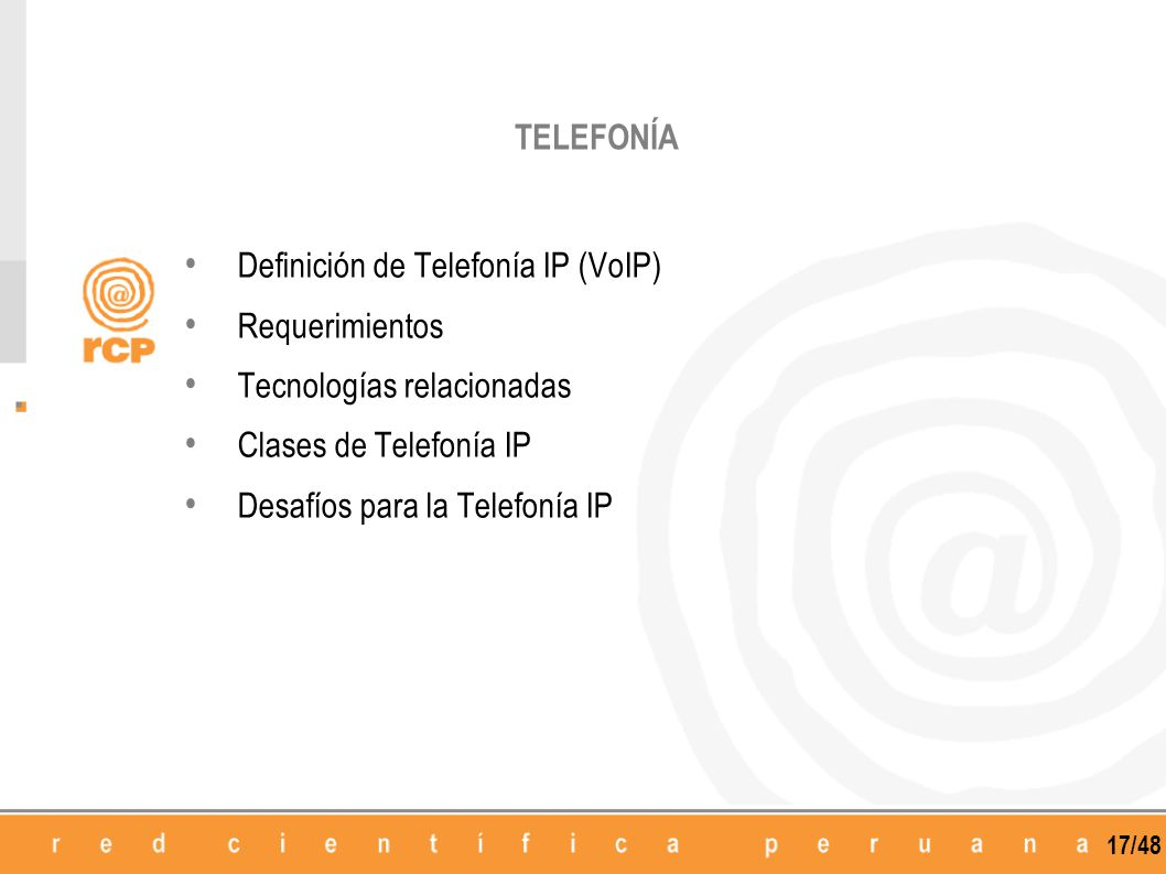 TELEFONÍA Definición de Telefonía IP (VoIP) Requerimientos. Tecnologías relacionadas. Clases de Telefonía IP.