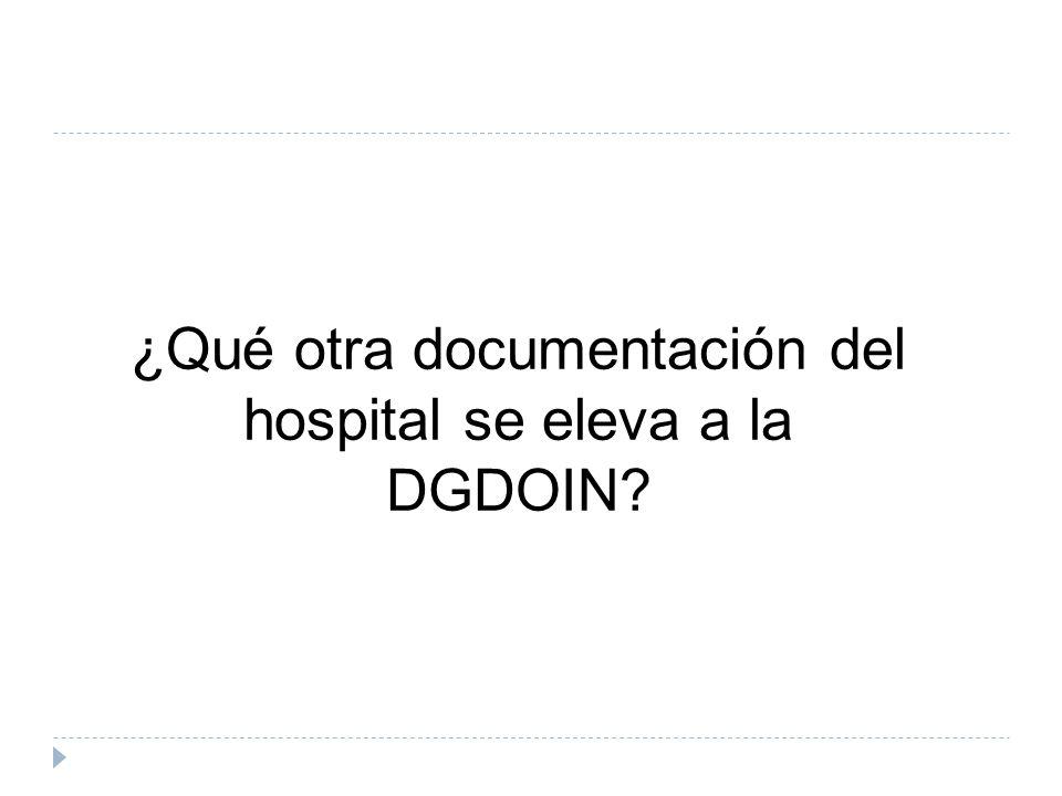 ¿Qué otra documentación del hospital se eleva a la DGDOIN