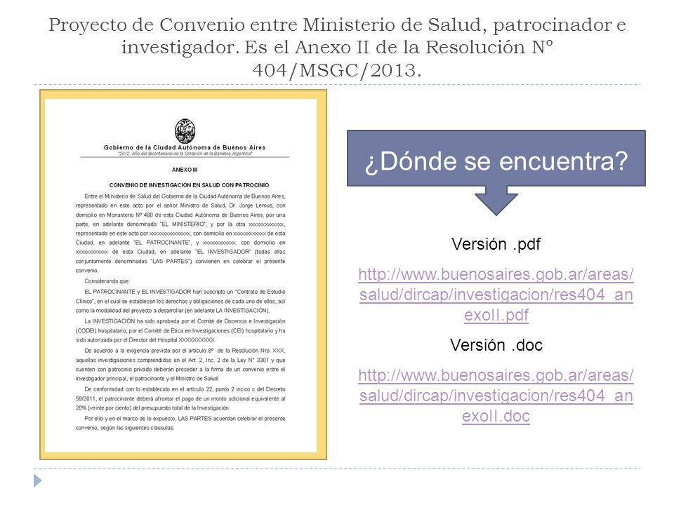 Proyecto de Convenio entre Ministerio de Salud, patrocinador e investigador. Es el Anexo II de la Resolución Nº 404/MSGC/2013.