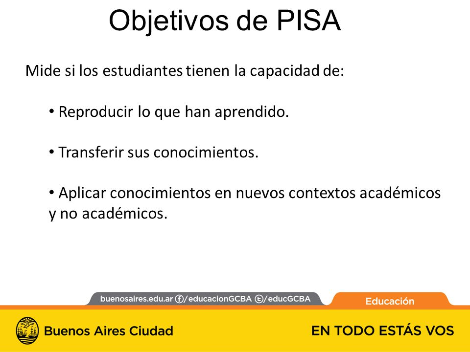 Objetivos de PISA Mide si los estudiantes tienen la capacidad de: