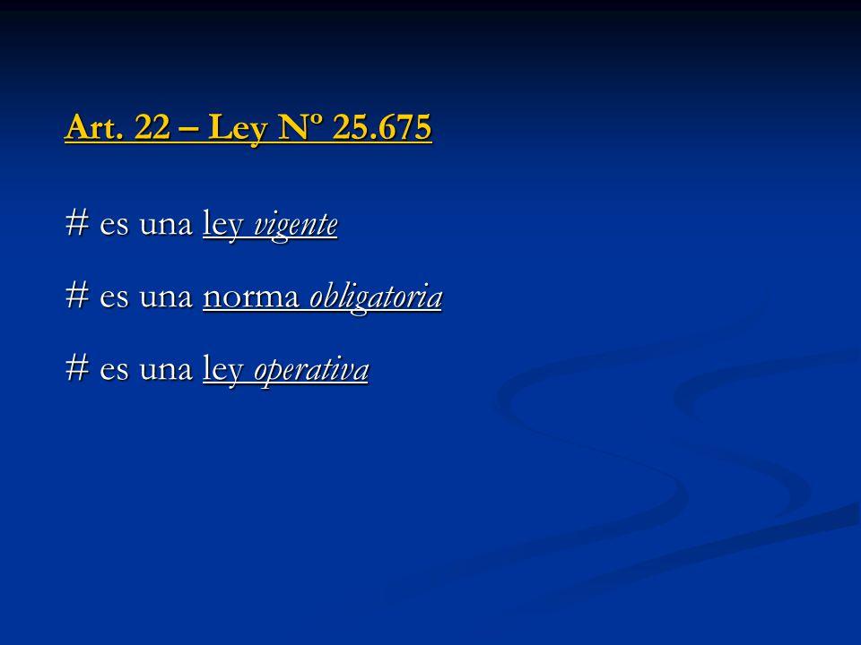 Art. 22 – Ley Nº 25.675 # es una ley vigente # es una norma obligatoria # es una ley operativa