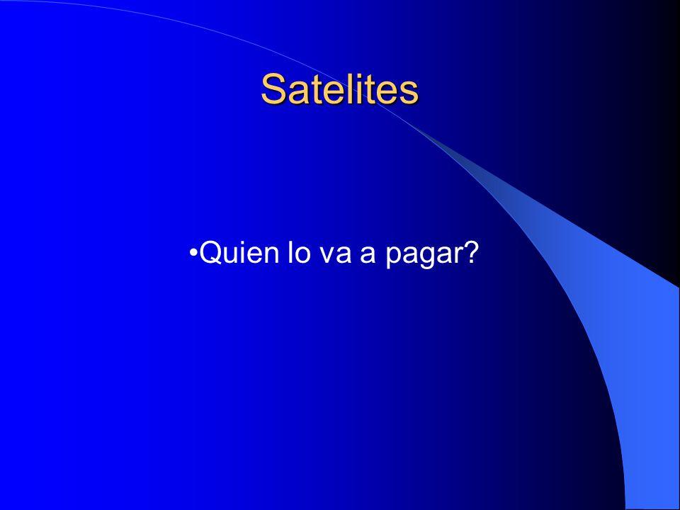 Satelites Quien lo va a pagar