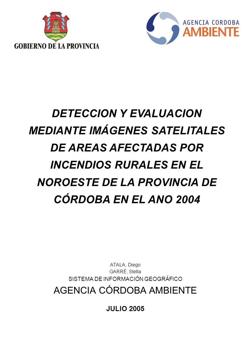 DETECCION Y EVALUACION MEDIANTE IMÁGENES SATELITALES DE AREAS AFECTADAS POR INCENDIOS RURALES EN EL NOROESTE DE LA PROVINCIA DE CÓRDOBA EN EL ANO 2004
