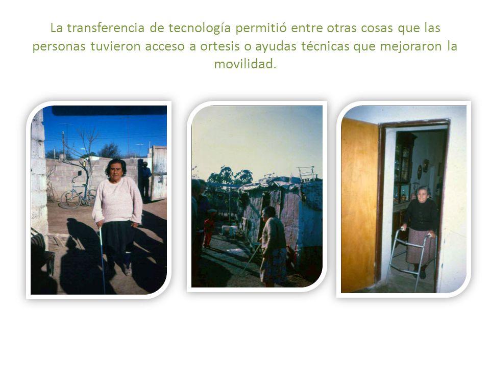 La transferencia de tecnología permitió entre otras cosas que las personas tuvieron acceso a ortesis o ayudas técnicas que mejoraron la movilidad.