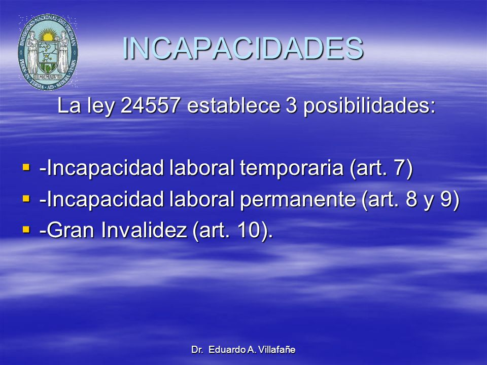 INCAPACIDADES La ley 24557 establece 3 posibilidades:
