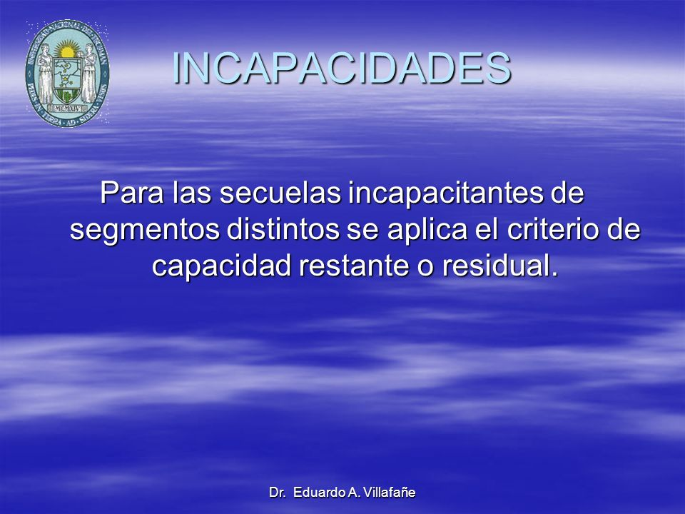 INCAPACIDADES Para las secuelas incapacitantes de segmentos distintos se aplica el criterio de capacidad restante o residual.