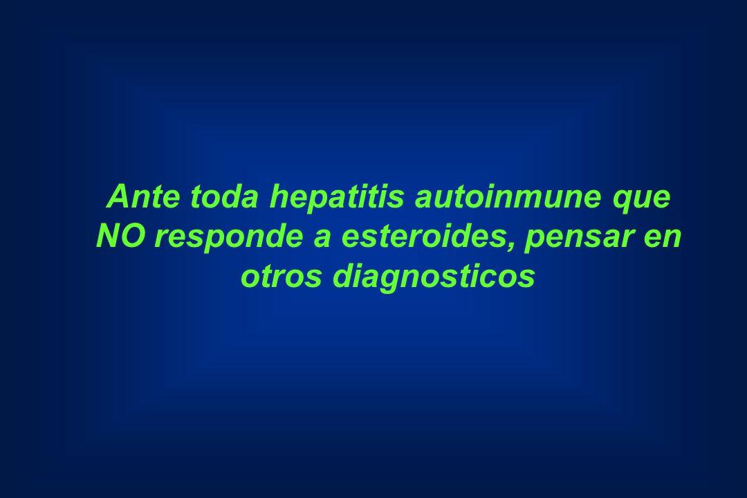 Ante toda hepatitis autoinmune que NO responde a esteroides, pensar en
