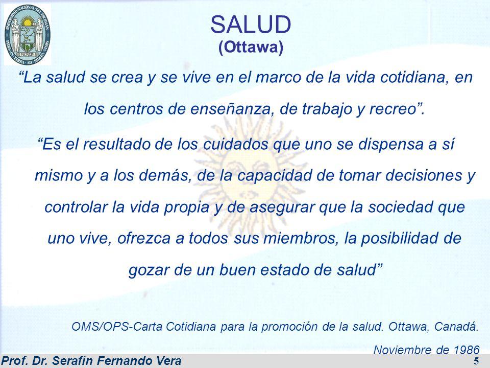 SALUD (Ottawa) La salud se crea y se vive en el marco de la vida cotidiana, en los centros de enseñanza, de trabajo y recreo .