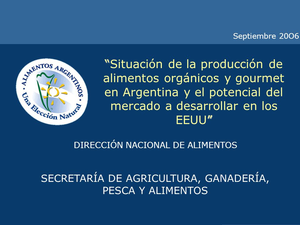 Septiembre 20O6 Situación de la producción de alimentos orgánicos y gourmet en Argentina y el potencial del mercado a desarrollar en los EEUU