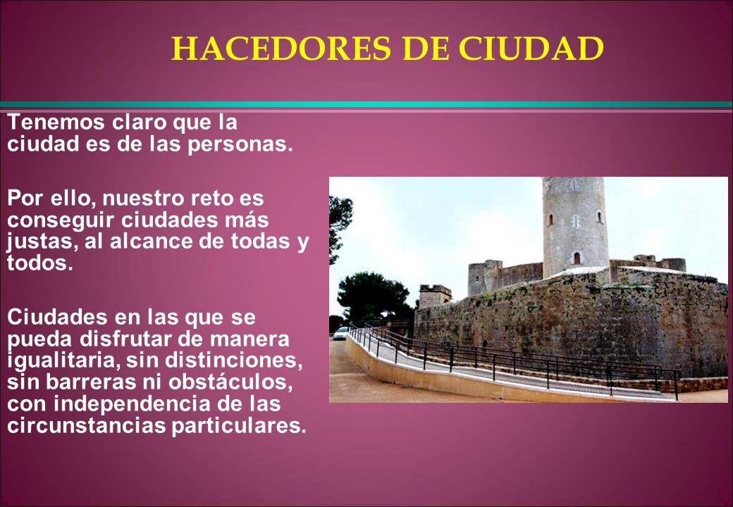 HACEDORES DE CIUDAD Tenemos claro que la ciudad es de las personas.