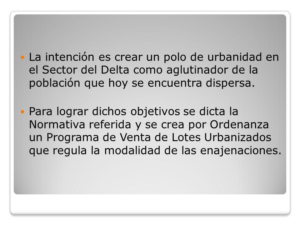 La intención es crear un polo de urbanidad en el Sector del Delta como aglutinador de la población que hoy se encuentra dispersa.