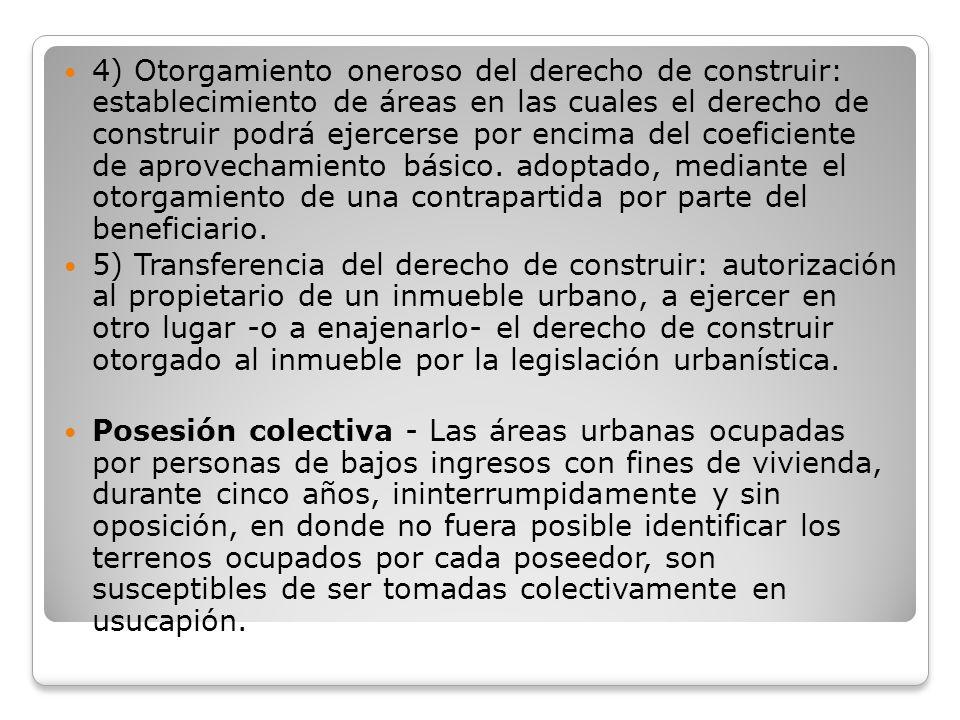 4) Otorgamiento oneroso del derecho de construir: establecimiento de áreas en las cuales el derecho de construir podrá ejercerse por encima del coeficiente de aprovechamiento básico. adoptado, mediante el otorgamiento de una contrapartida por parte del beneficiario.