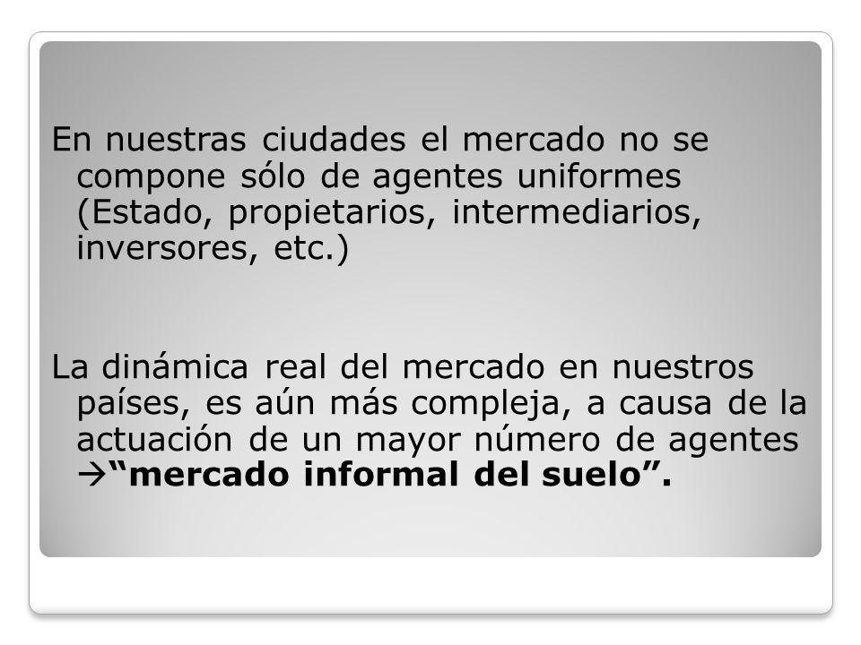 En nuestras ciudades el mercado no se compone sólo de agentes uniformes (Estado, propietarios, intermediarios, inversores, etc.)