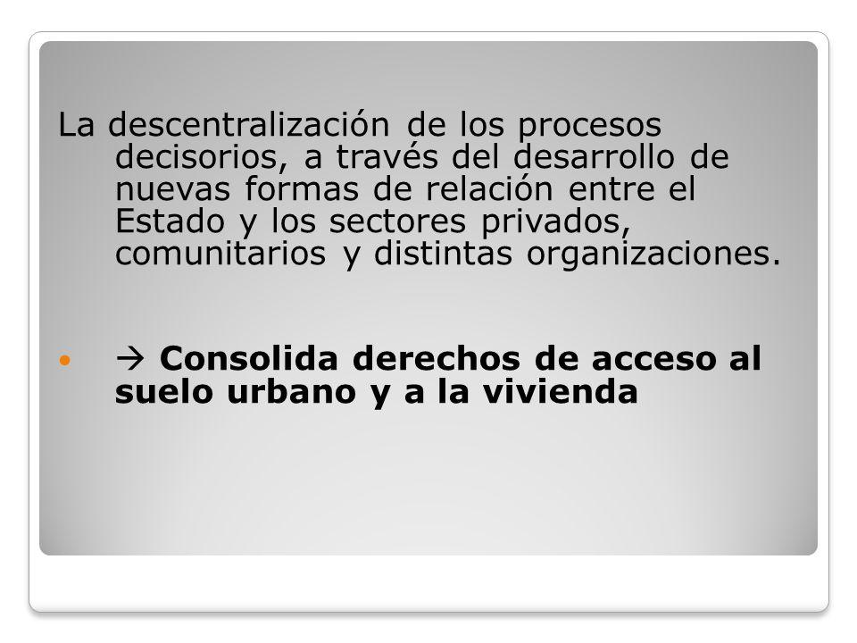 La descentralización de los procesos decisorios, a través del desarrollo de nuevas formas de relación entre el Estado y los sectores privados, comunitarios y distintas organizaciones.
