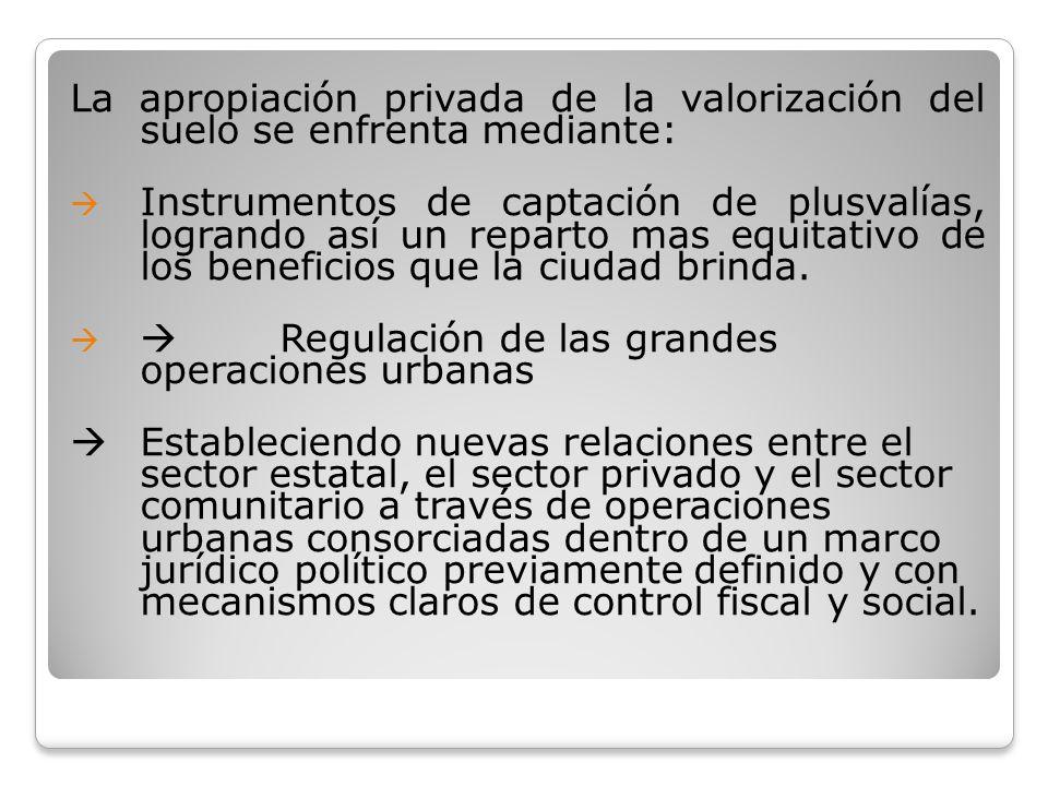 La apropiación privada de la valorización del suelo se enfrenta mediante:
