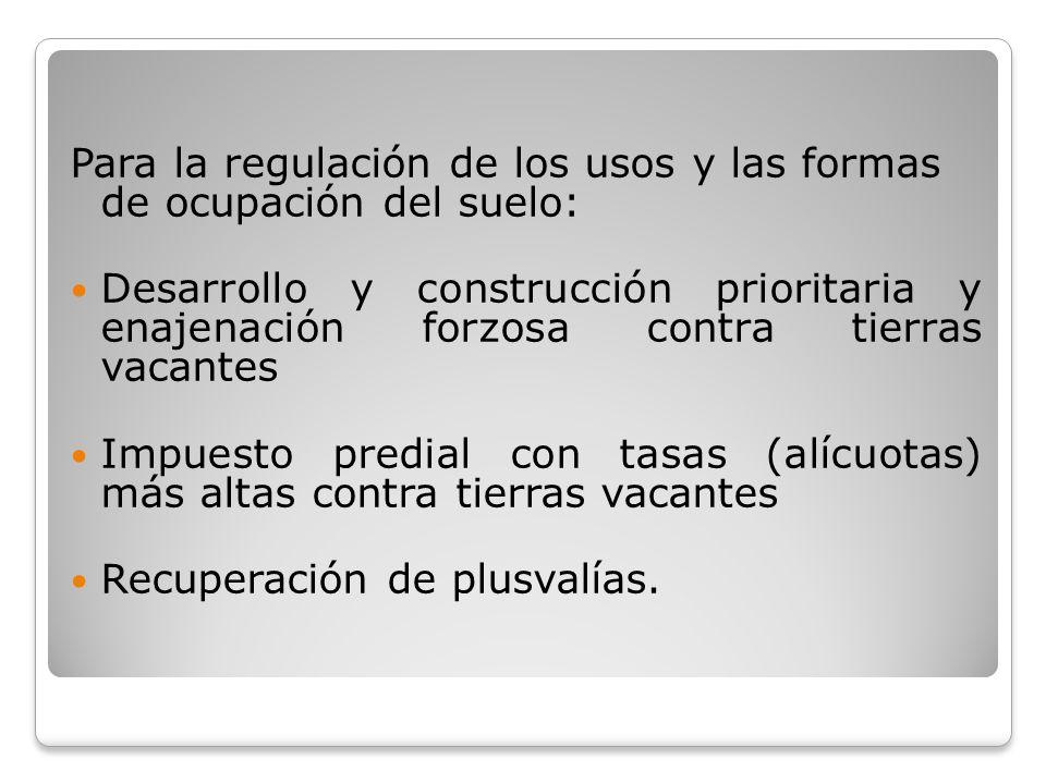 Para la regulación de los usos y las formas de ocupación del suelo: