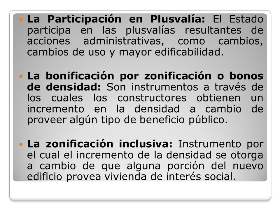 La Participación en Plusvalía: El Estado participa en las plusvalías resultantes de acciones administrativas, como cambios, cambios de uso y mayor edificabilidad.
