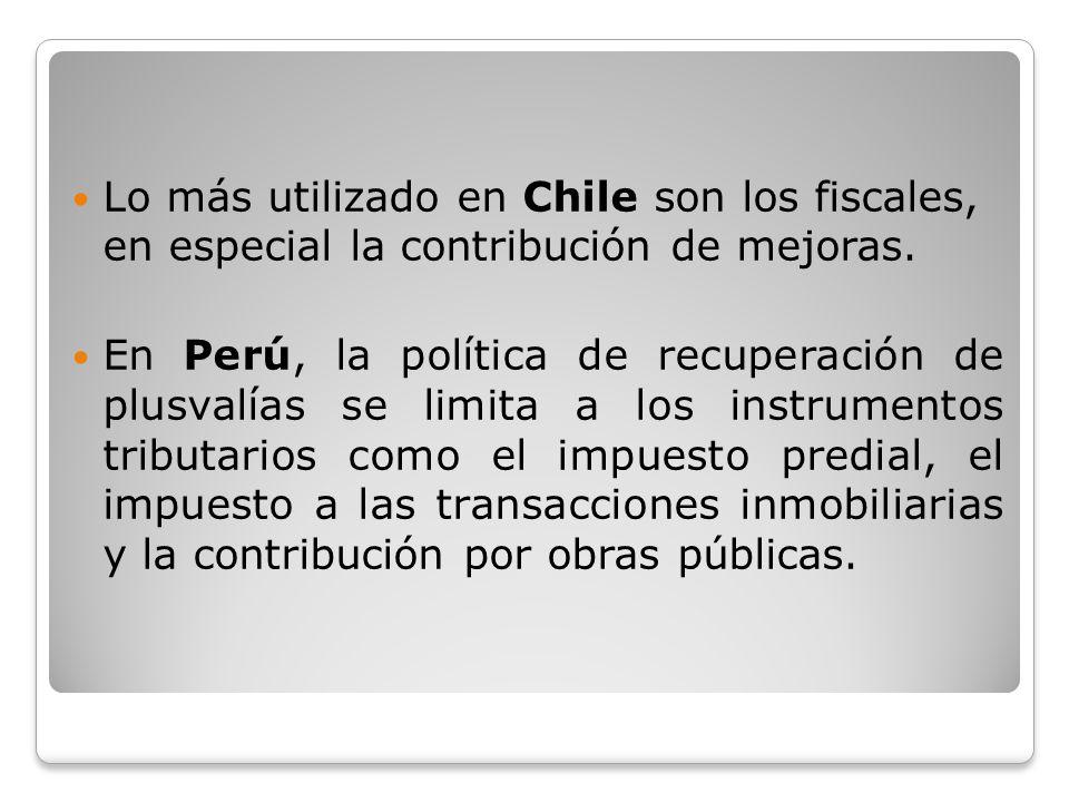 Lo más utilizado en Chile son los fiscales, en especial la contribución de mejoras.
