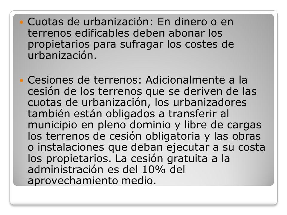 Cuotas de urbanización: En dinero o en terrenos edificables deben abonar los propietarios para sufragar los costes de urbanización.