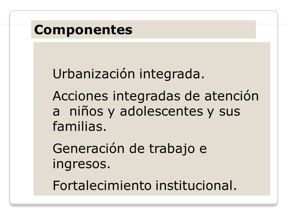 Componentes Urbanización integrada. Acciones integradas de atención a niños y adolescentes y sus familias.