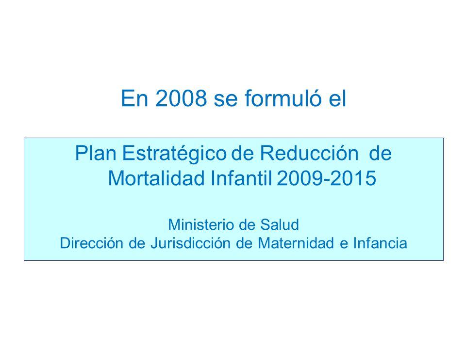En 2008 se formuló el Plan Estratégico de Reducción de Mortalidad Infantil 2009-2015. Ministerio de Salud.