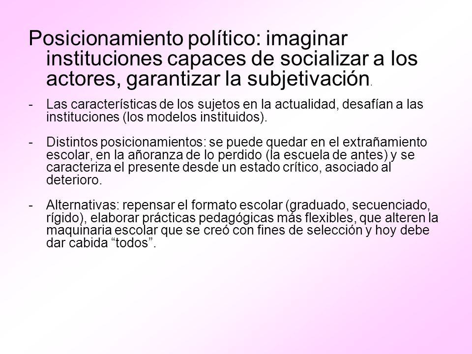 Posicionamiento político: imaginar instituciones capaces de socializar a los actores, garantizar la subjetivación.