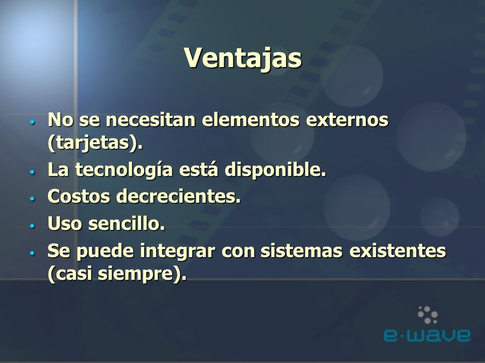 Ventajas No se necesitan elementos externos (tarjetas).