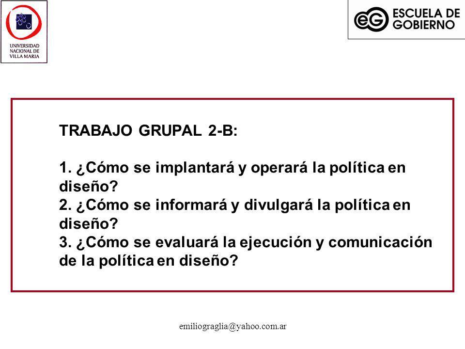 TRABAJO GRUPAL 2-B: 1. ¿Cómo se implantará y operará la política en diseño 2. ¿Cómo se informará y divulgará la política en diseño 3. ¿Cómo se evaluará la ejecución y comunicación de la política en diseño
