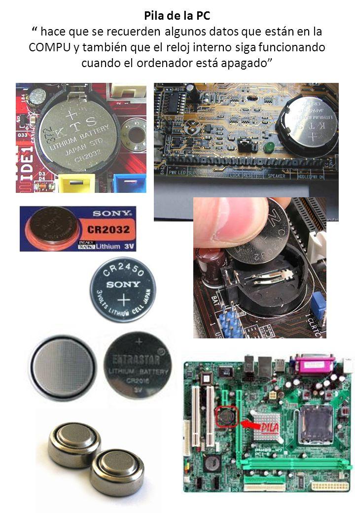 Pila de la PC hace que se recuerden algunos datos que están en la COMPU y también que el reloj interno siga funcionando cuando el ordenador está apagado