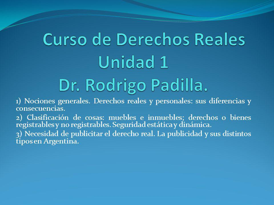 Curso de Derechos Reales Unidad 1 Dr. Rodrigo Padilla.