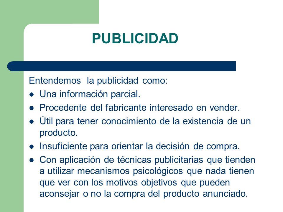 PUBLICIDAD Entendemos la publicidad como: Una información parcial.