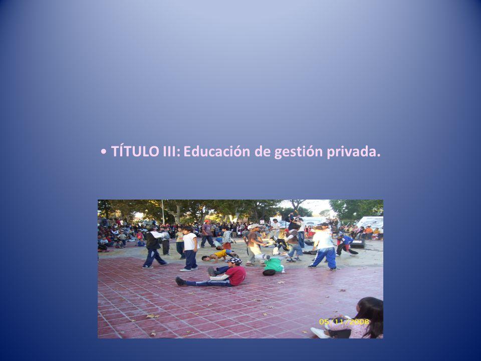 TÍTULO III: Educación de gestión privada.