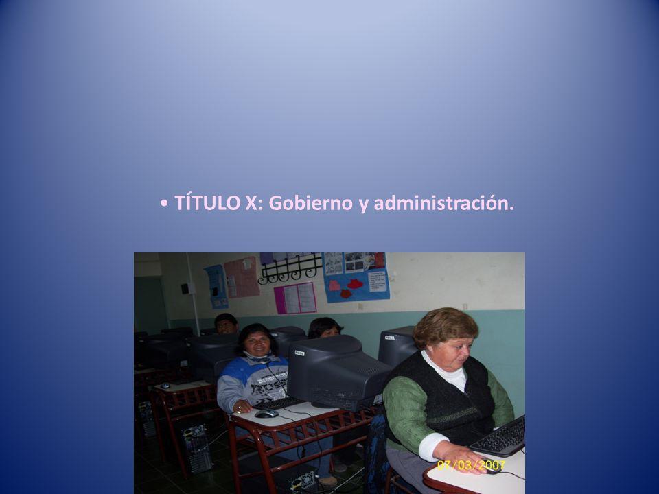 TÍTULO X: Gobierno y administración.