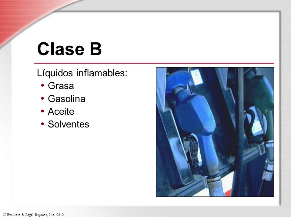 Clase B Líquidos inflamables: Grasa Gasolina Aceite Solventes