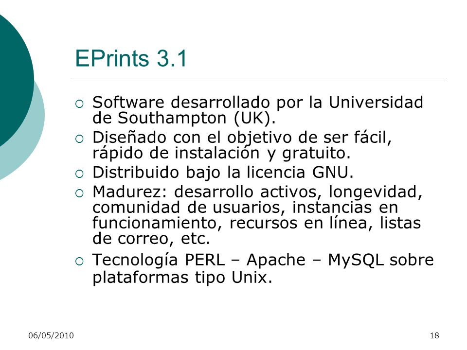 EPrints 3.1 Software desarrollado por la Universidad de Southampton (UK). Diseñado con el objetivo de ser fácil, rápido de instalación y gratuito.