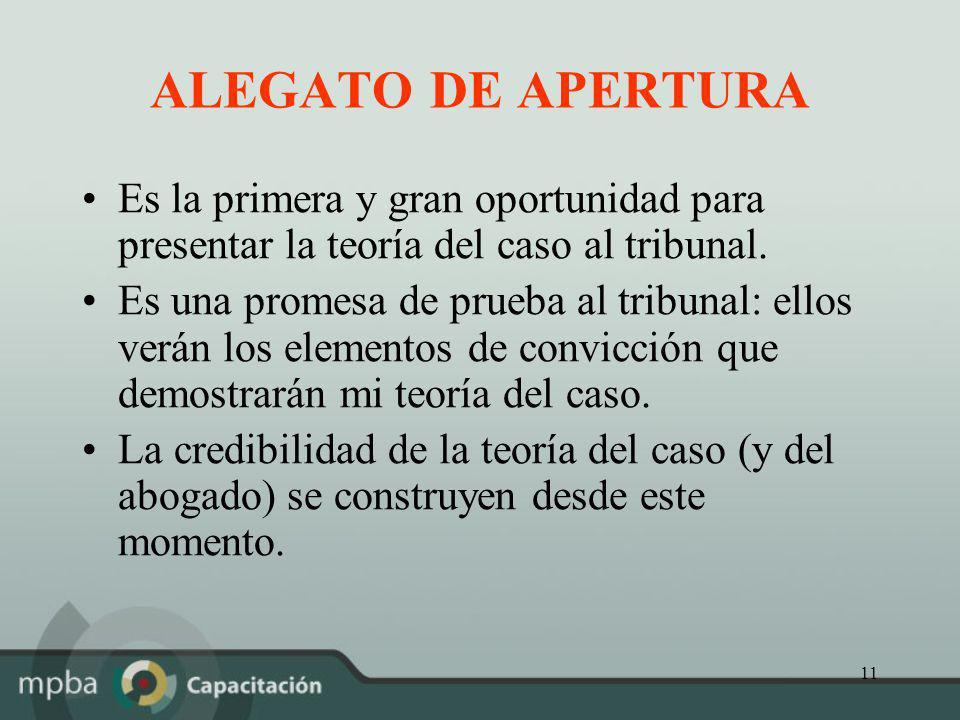 ALEGATO DE APERTURA Es la primera y gran oportunidad para presentar la teoría del caso al tribunal.