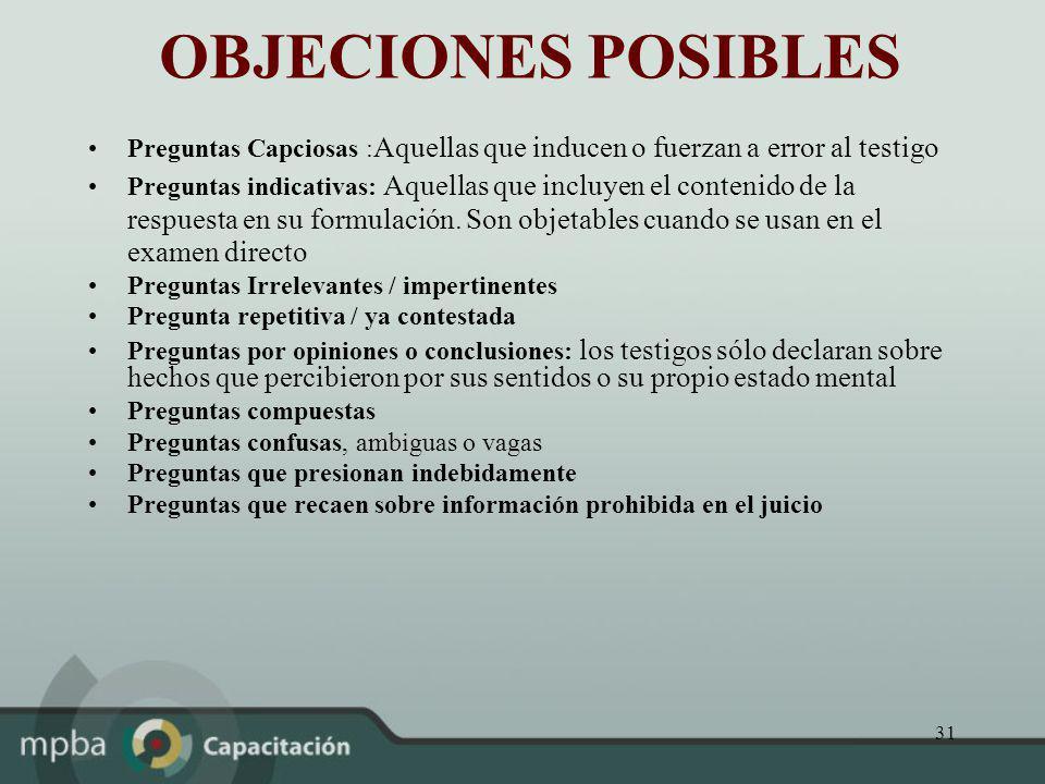 OBJECIONES POSIBLES Preguntas Capciosas :Aquellas que inducen o fuerzan a error al testigo.