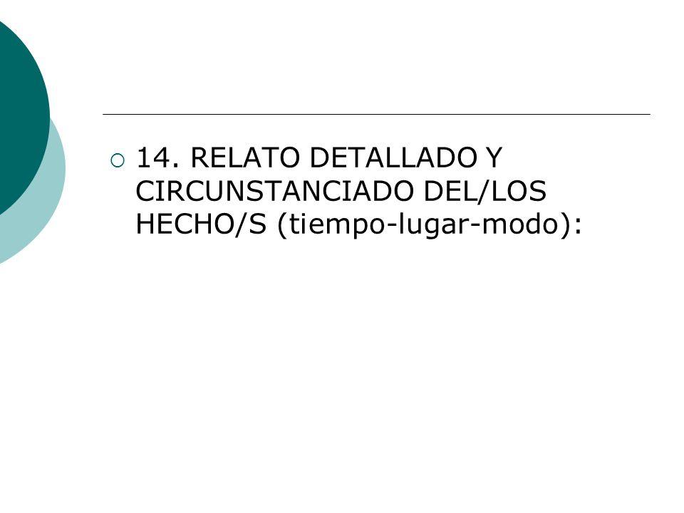 14. RELATO DETALLADO Y CIRCUNSTANCIADO DEL/LOS HECHO/S (tiempo-lugar-modo):