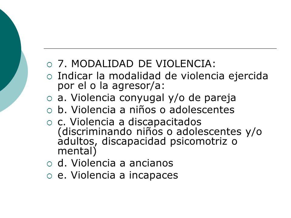 7. MODALIDAD DE VIOLENCIA: