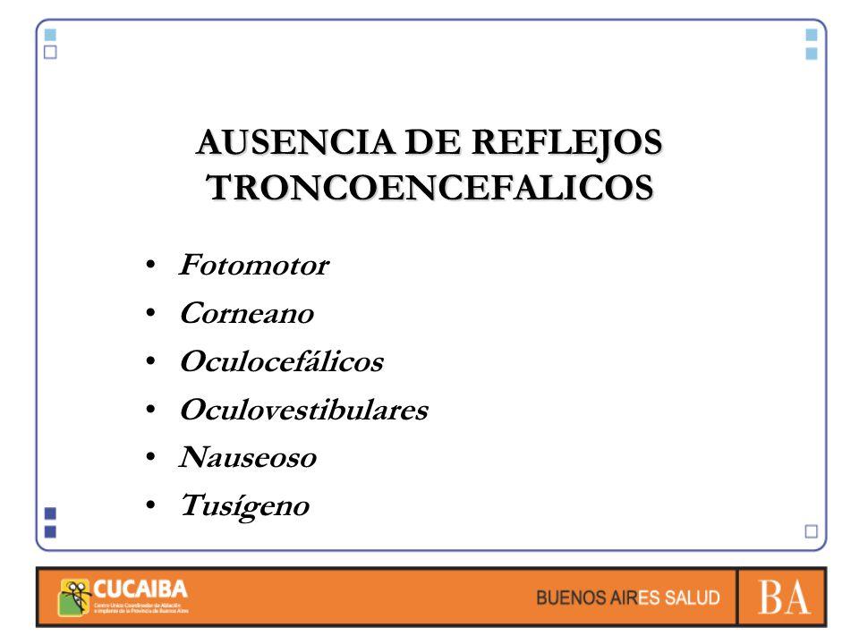 AUSENCIA DE REFLEJOS TRONCOENCEFALICOS