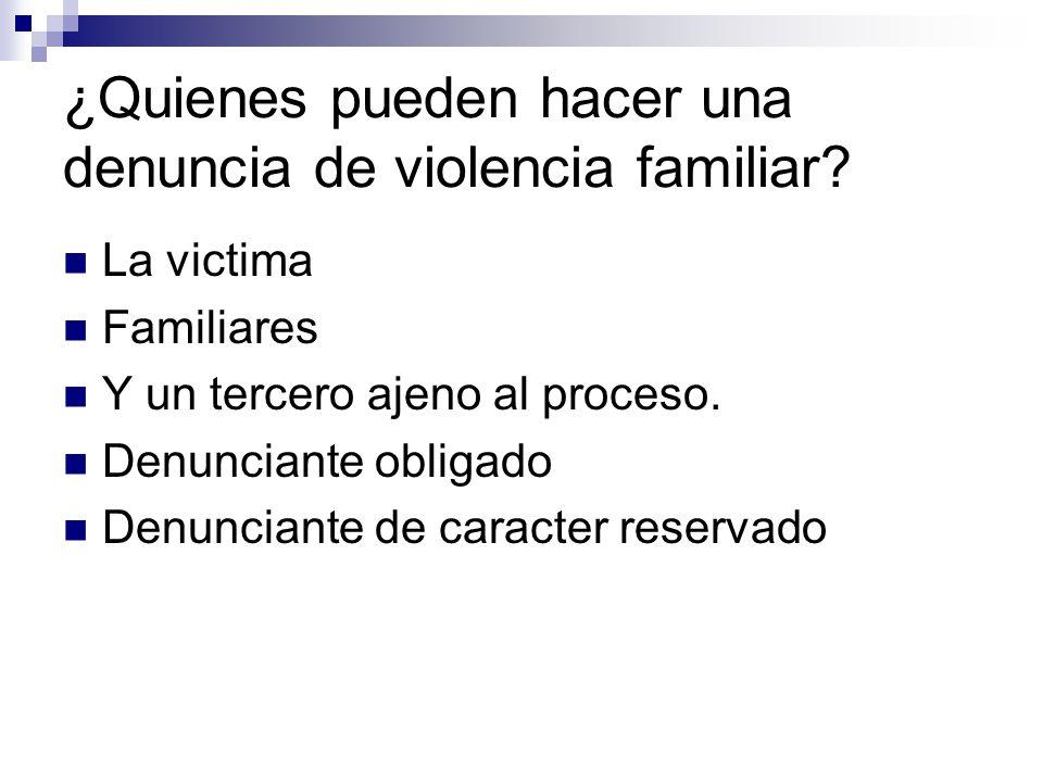 ¿Quienes pueden hacer una denuncia de violencia familiar
