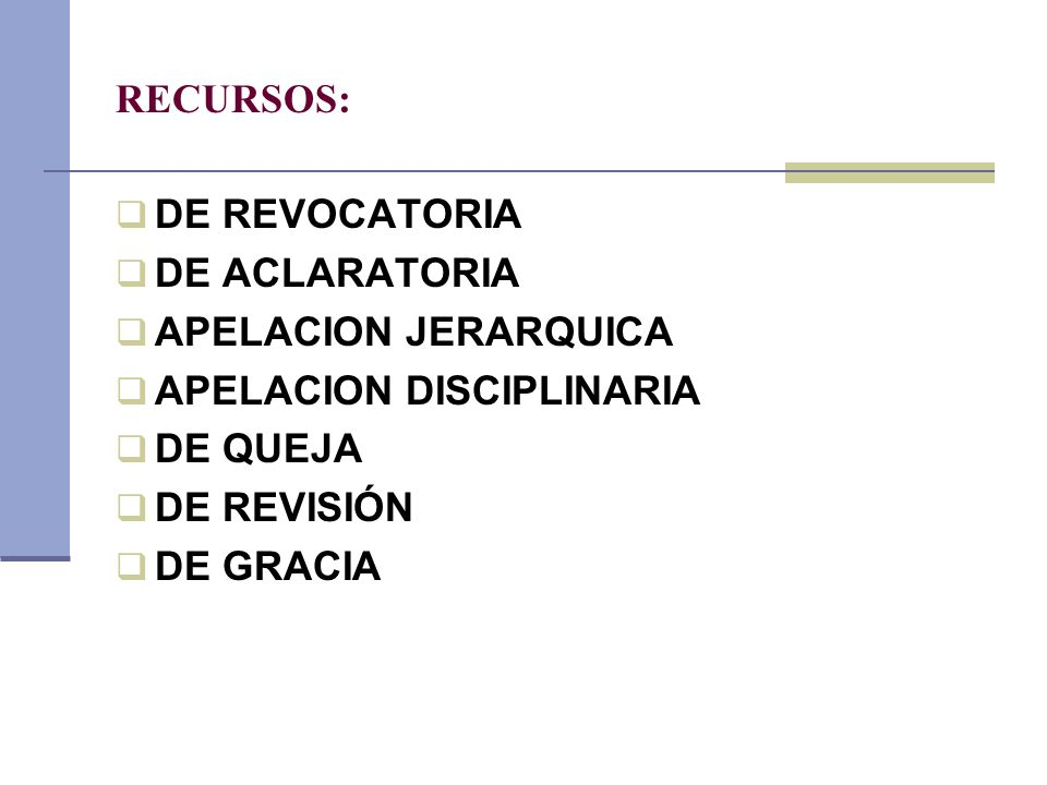 RECURSOS: DE REVOCATORIA. DE ACLARATORIA. APELACION JERARQUICA. APELACION DISCIPLINARIA. DE QUEJA.