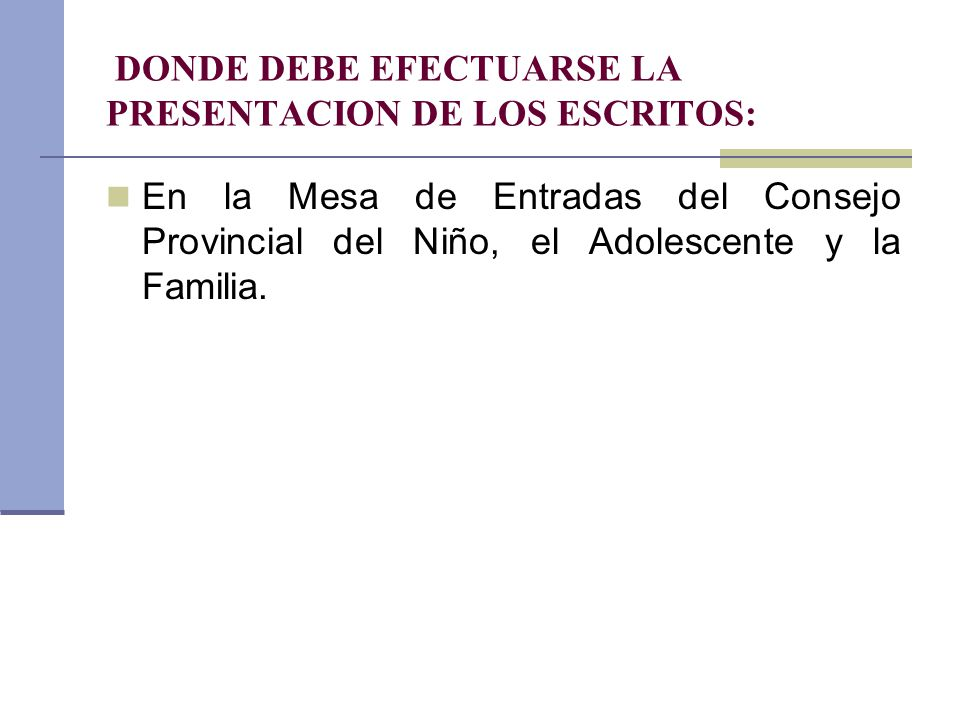 DONDE DEBE EFECTUARSE LA PRESENTACION DE LOS ESCRITOS: