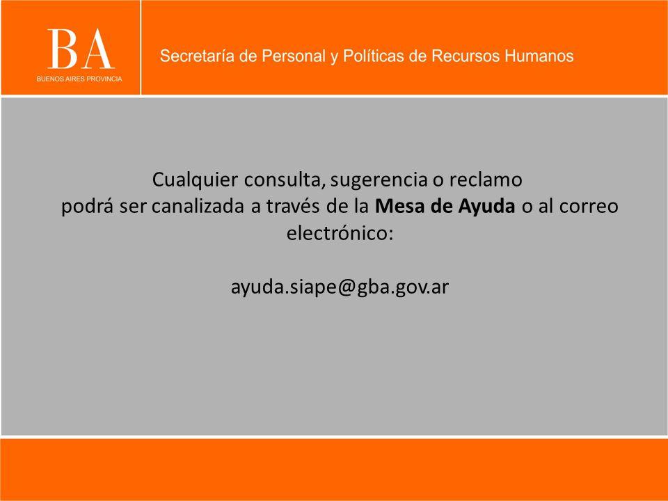 Cualquier consulta, sugerencia o reclamo podrá ser canalizada a través de la Mesa de Ayuda o al correo electrónico: ayuda.siape@gba.gov.ar