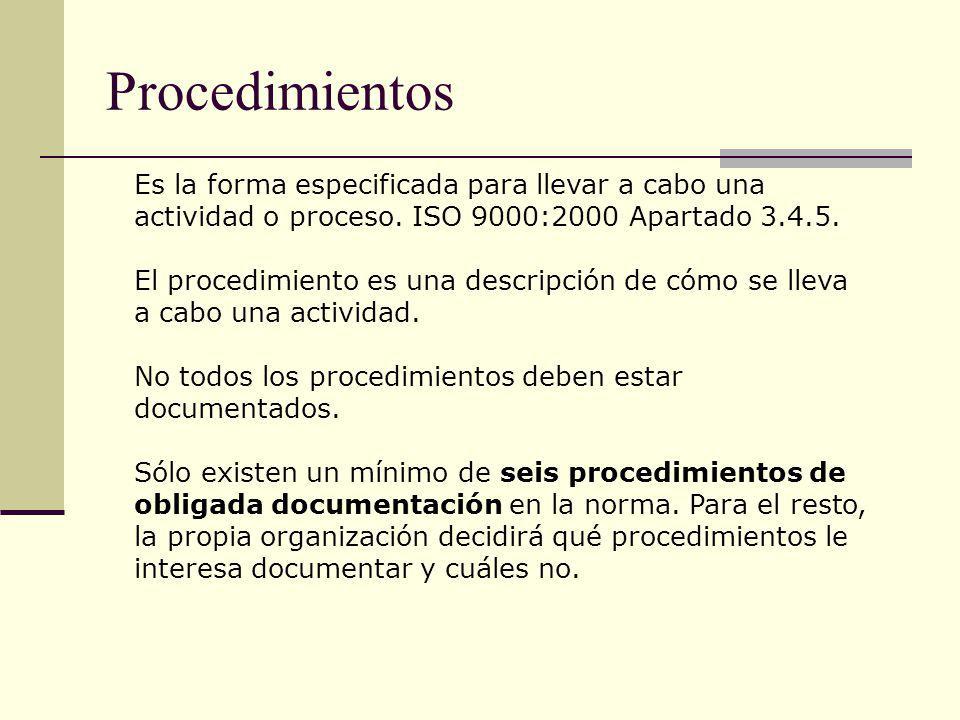 Procedimientos Es la forma especificada para llevar a cabo una actividad o proceso. ISO 9000:2000 Apartado 3.4.5.