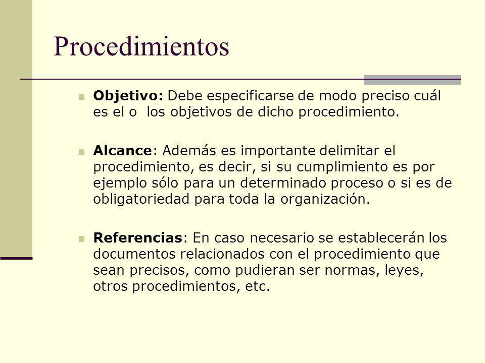 Procedimientos Objetivo: Debe especificarse de modo preciso cuál es el o los objetivos de dicho procedimiento.