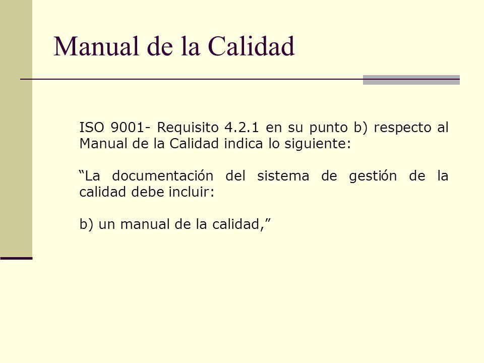 Manual de la Calidad ISO 9001- Requisito 4.2.1 en su punto b) respecto al Manual de la Calidad indica lo siguiente: