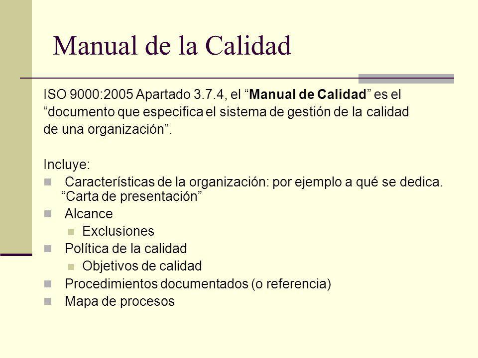 Manual de la Calidad ISO 9000:2005 Apartado 3.7.4, el Manual de Calidad es el. documento que especifica el sistema de gestión de la calidad.