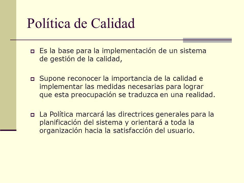 Política de Calidad Es la base para la implementación de un sistema de gestión de la calidad,