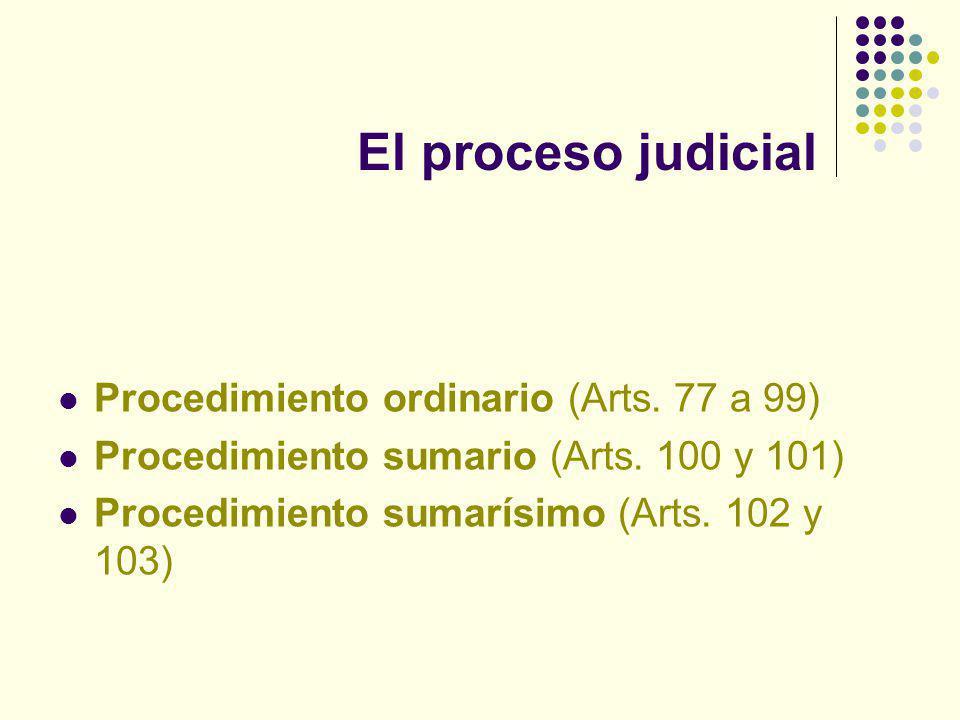 El proceso judicial Procedimiento ordinario (Arts. 77 a 99)